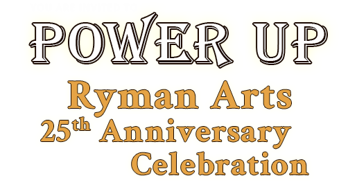 Save the Date for Power Up! Ryman Arts 25th Anniversary Celebration