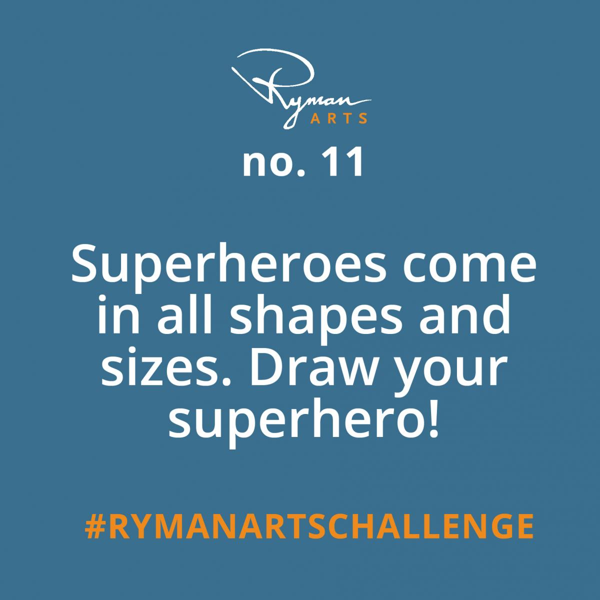 Ryman Arts Drawing Challenge: Superheroes come in all shapes and sizes. Draw your superhero!